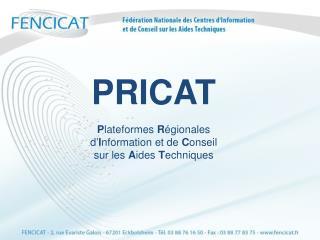PRICAT P lateformes  R égionales  d' I nformation et de  C onseil  sur les  A ides  T echniques