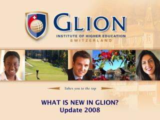 WHAT IS NEW IN GLION? Update 2008