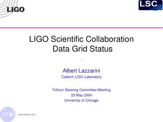 LIGO Scientific Collaboration  Data Grid Status