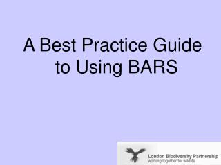 A Best Practice Guide to Using BARS