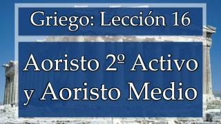 Aoristo 2º Activo  y Aoristo Medio