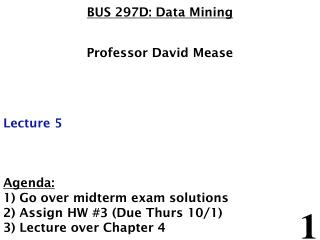 BUS 297D: Data Mining Professor David Mease Lecture 5 Agenda: 1) Go over midterm exam solutions