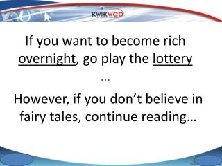 If you want to become rich  overnight , go play the  lottery  …