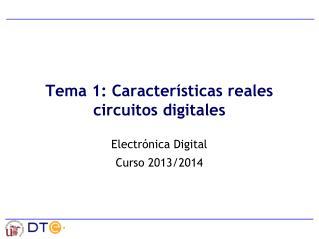 Tema 1: Características reales circuitos digitales