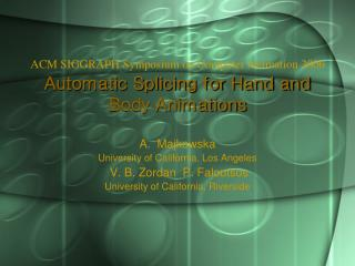 ACM SIGGRAPH Symposium on Computer Animation 2006 Automatic Splicing for Hand and Body Animations