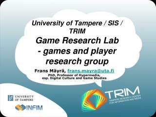 University of Tampere / SIS / TRIM Game Research Lab - games and player research group