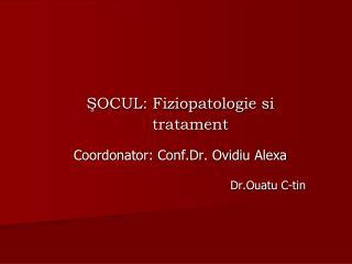 Ş OCUL: Fiziopatologie si        tratament Coordonator: Conf.Dr. Ovidiu Alexa Dr.Ouatu C-tin