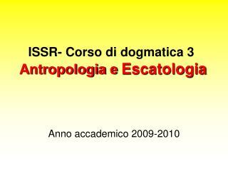 ISSR-  Corso di dogmatica 3 Antropologia e  Escatologia