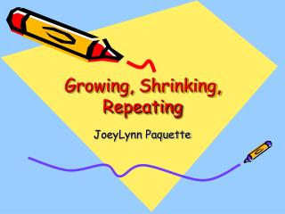Growing, Shrinking, Repeating