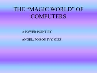 "THE ""MAGIC WORLD"" OF COMPUTERS"