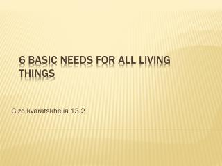 6 basic needs for all living things