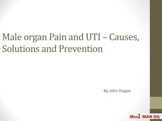 Male organ Pain and UTI – Causes, Solutions and Prevention