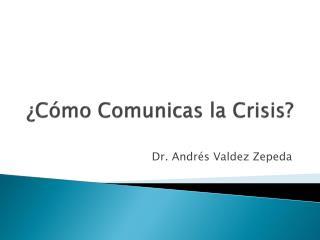 ¿Cómo Comunicas la Crisis?