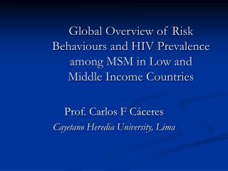 Prof. Carlos F Cáceres Cayetano Heredia University, Lima