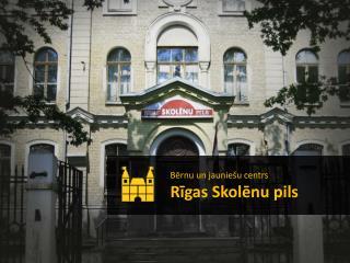 Bērnu un jauniešu centrs Rīgas Skolēnu pils