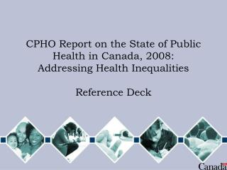 CPHO Report on the State of Public Health in Canada, 2008:   Addressing Health Inequalities Reference Deck