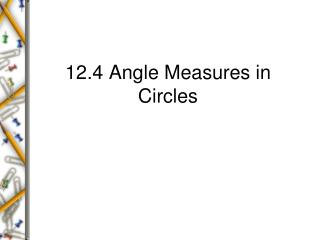 12.4 Angle Measures in Circles