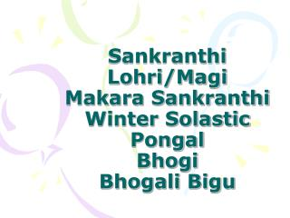 Sankranthi Lohri/Magi Makara Sankranthi Winter Solastic Pongal Bhogi Bhogali Bigu