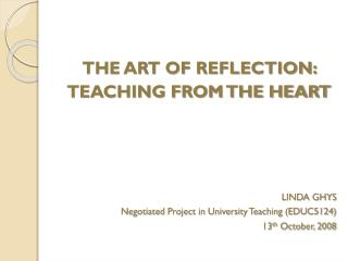 THE ART OF REFLECTION:  TEACHING FROM THE HEART LINDA GHYS