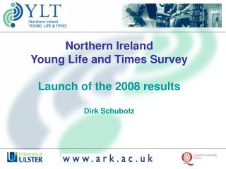 Northern Ireland  Young Life and Times Survey Launch of the 2008 results Dirk Schubotz
