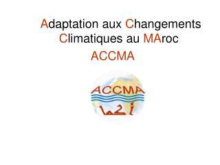 Plan Choix de la zone d étude Les objectifs du projet ACCMA, Les partenaires, La mission,