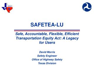 SAFETEA-LU Safe, Accountable, Flexible, Efficient Transportation Equity Act: A Legacy for Users