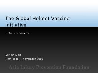 The Global Helmet Vaccine Initiative