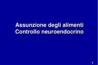 Assunzione degli alimenti Controllo neuroendocrino