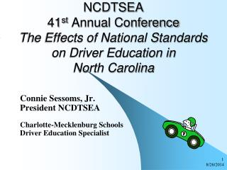 Connie Sessoms, Jr. President NCDTSEA Charlotte-Mecklenburg Schools Driver Education Specialist
