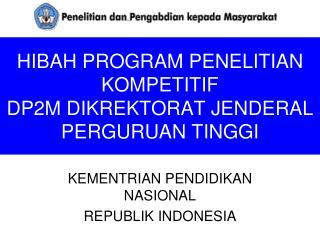HIBAH PROGRAM PENELITIAN KOMPETITIF DP2M DIKREKTORAT JENDERAL PERGURUAN TINGGI