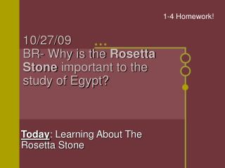 10/27/09 BR- Why is the  Rosetta Stone  important to the study of Egypt?