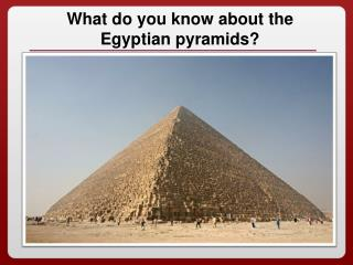 What do you know about the Egyptian pyramids?