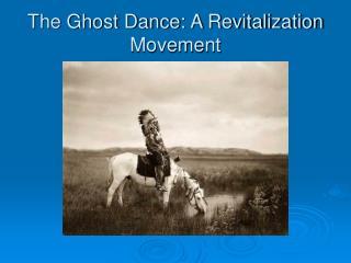 The Ghost Dance: A Revitalization Movement