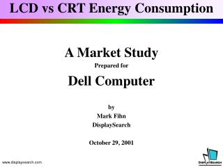 A Market Study Prepared for Dell Computerby Mark FihnDisplaySearchOctober 29