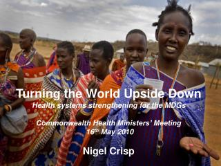 Turning the World Upside Down Health systems strengthening for the MDGs