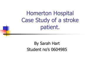 Homerton Hospital Case Study of a stroke patient.