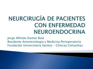 NEURCIRUGÍA DE PACIENTES CON ENFERMEDAD NEUROENDOCRINA