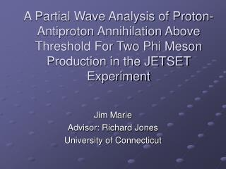 Jim Marie Advisor: Richard Jones University of Connecticut