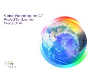 Carbon Footprinting  for ICT Product/Services and Supply Chain