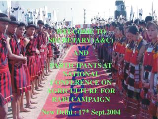 WELCOME TO SECRETARY AC AND  PARTICIPANTS AT NATIONAL CONFERENCE ON AGRICULTURE FOR RABI CAMPAIGN New Delhi : 17th Sept.