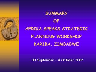 SUMMARY  OF  AFRIKA SPEAKS STRATEGIC  PLANNING WORKSHOP KARIBA, ZIMBABWE
