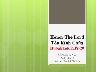Honor The Lord Tôn Kính Chúa Habakkuk 2:18-20