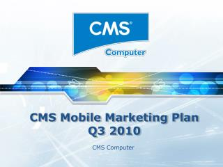 CMS Mobile Marketing Plan Q3 2010