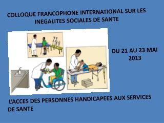 COLLOQUE FRANCOPHONE INTERNATIONAL SUR LES INEGALITES SOCIALES DE SANTE