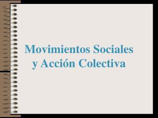 Movimientos Sociales  y Acción Colectiva