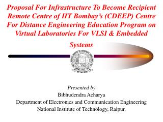 Presented by Bibhudendra Acharya Department of Electronics and Communication Engineering