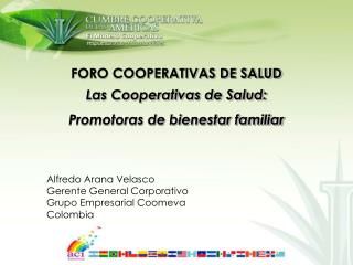 FORO COOPERATIVAS DE SALUD Las Cooperativas de Salud: Promotoras de bienestar familiar