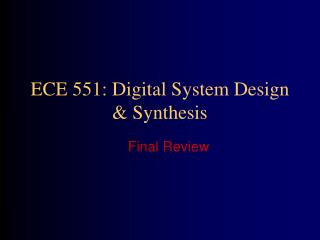 ECE 551: Digital System Design & Synthesis