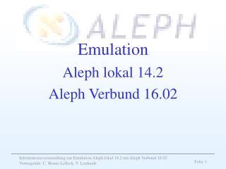 Emulation Aleph lokal 14.2 Aleph Verbund 16.02