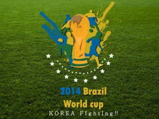2014 Brazil World cup K O R E A   F I g h t I n g !! -  오 선 근  -